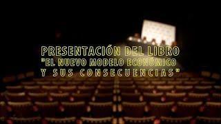 Presentación del libro El nuevo modelo económico y sus consecuencias