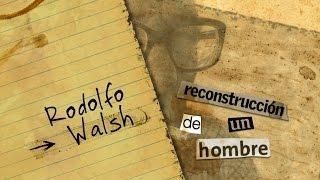 1. Rodolfo Walsh - Reconstrucción de un hombre